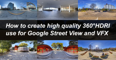 How to create high quality 360°HDRI use for Google Street View and VFX